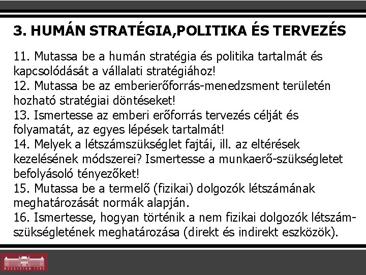 3. HUMÁN STRATÉGIA, POLITIKA ÉS TERVEZÉS 11. Mutassa be a humán stratégia és politika
