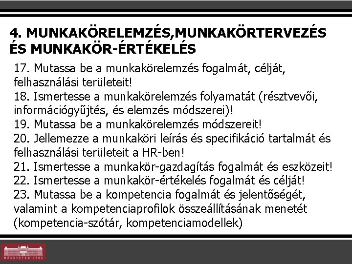 4. MUNKAKÖRELEMZÉS, MUNKAKÖRTERVEZÉS ÉS MUNKAKÖR-ÉRTÉKELÉS 17. Mutassa be a munkakörelemzés fogalmát, célját, felhasználási területeit!