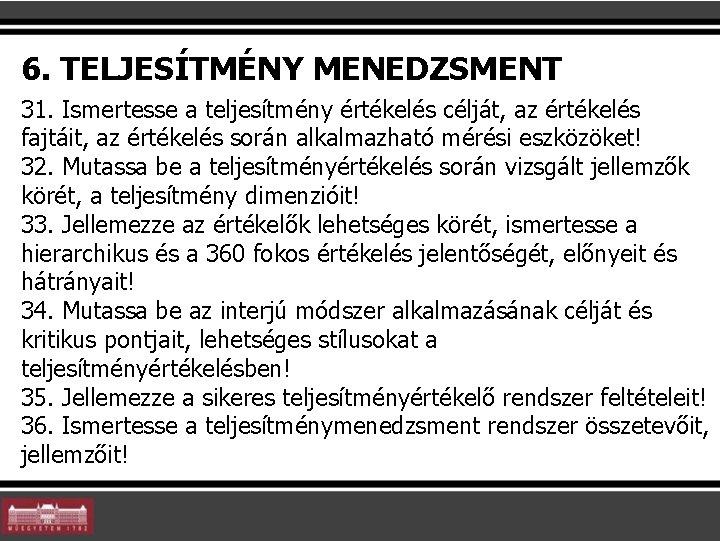 6. TELJESÍTMÉNY MENEDZSMENT 31. Ismertesse a teljesítmény értékelés célját, az értékelés fajtáit, az értékelés