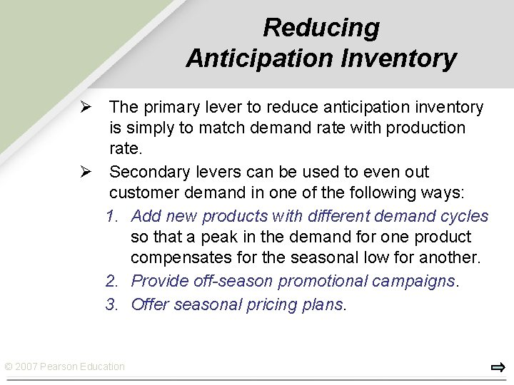 Reducing Anticipation Inventory Ø The primary lever to reduce anticipation inventory is simply to