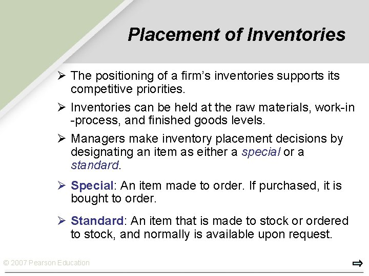 Placement of Inventories Ø The positioning of a firm's inventories supports its competitive priorities.