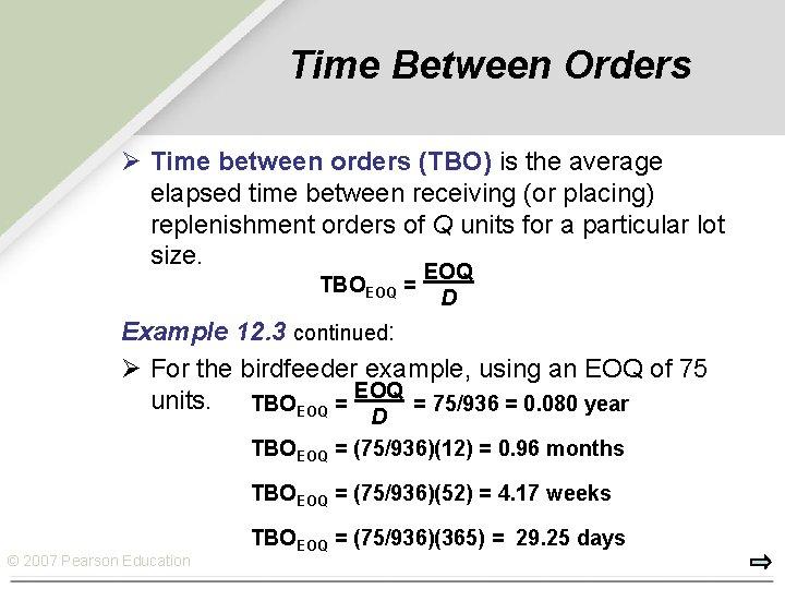 Time Between Orders Ø Time between orders (TBO) is the average elapsed time between
