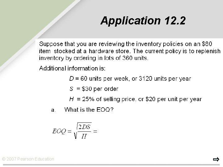 Application 12. 2 © 2007 Pearson Education