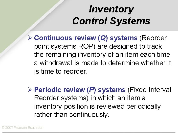 Inventory Control Systems Ø Continuous review (Q) systems (Reorder point systems ROP) are designed