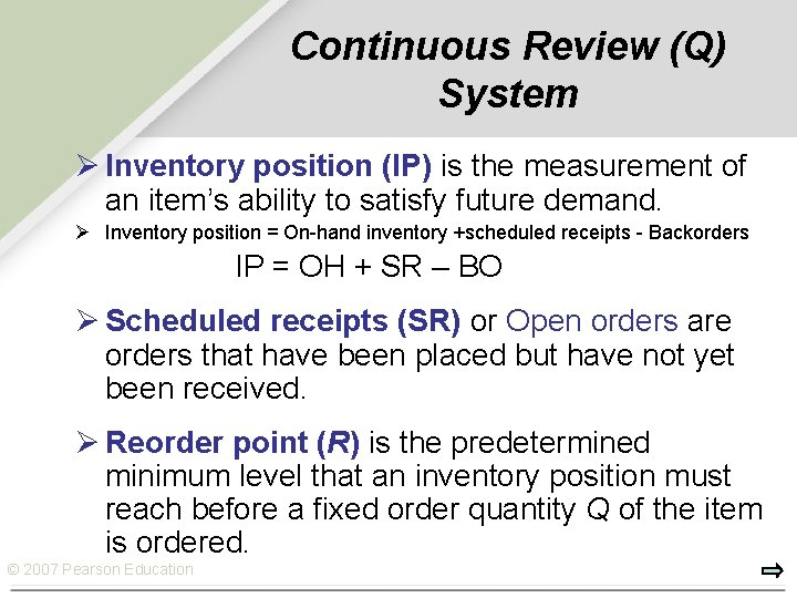Continuous Review (Q) System Ø Inventory position (IP) is the measurement of an item's