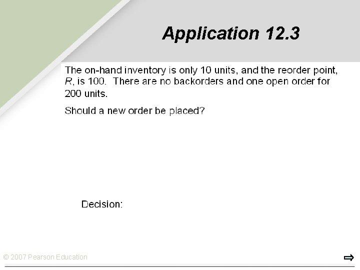 Application 12. 3 © 2007 Pearson Education