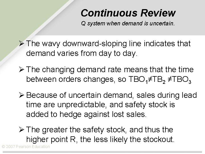 Continuous Review Q system when demand is uncertain. Ø The wavy downward-sloping line indicates