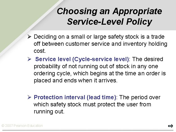 Choosing an Appropriate Service-Level Policy Ø Deciding on a small or large safety stock