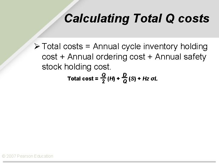 Calculating Total Q costs Ø Total costs = Annual cycle inventory holding cost +