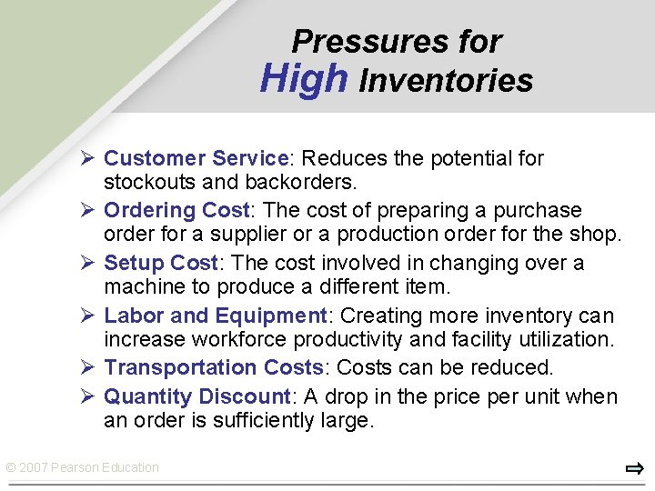 Pressures for High Inventories Ø Customer Service: Reduces the potential for stockouts and backorders.