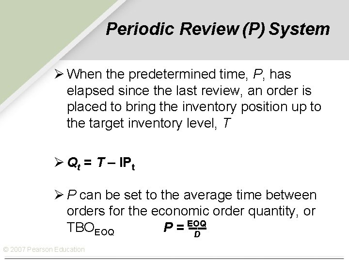 Periodic Review (P) System Ø When the predetermined time, P, has elapsed since the