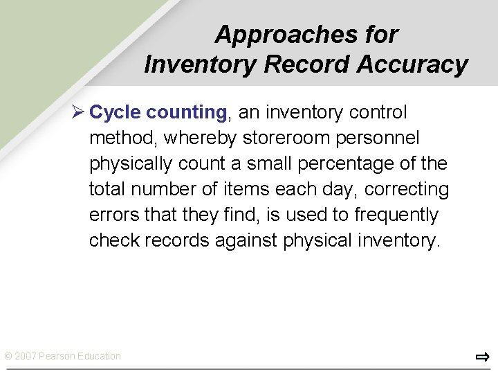 Approaches for Inventory Record Accuracy Ø Cycle counting, an inventory control method, whereby storeroom