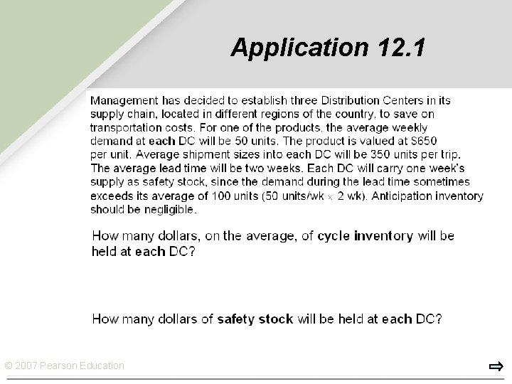 Application 12. 1 © 2007 Pearson Education