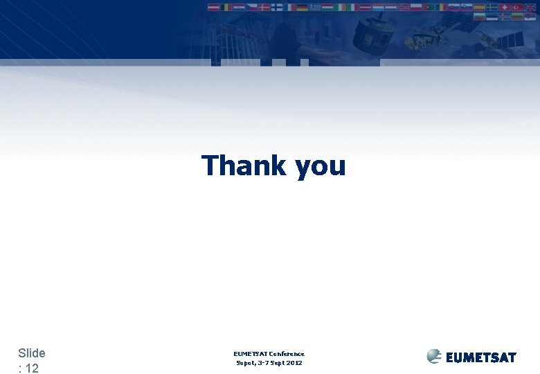 Thank you Slide : 12 EUMETSAT Conference Sopot, 3 -7 Sept 2012