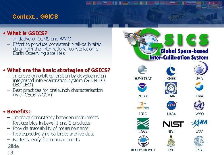 Context. . . GSICS • What is GSICS? – Initiative of CGMS and WMO