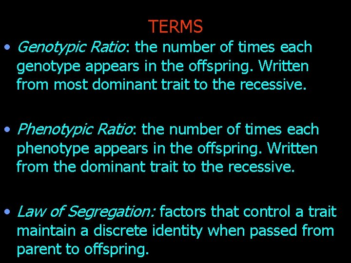 TERMS • Genotypic Ratio: the number of times each genotype appears in the offspring.