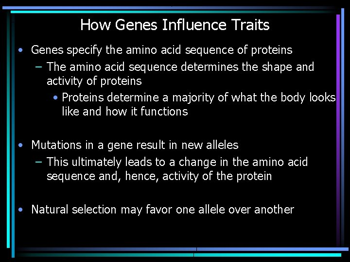 How Genes Influence Traits • Genes specify the amino acid sequence of proteins –
