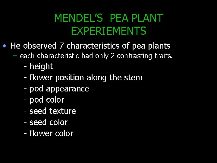 MENDEL'S PEA PLANT EXPERIEMENTS • He observed 7 characteristics of pea plants – each