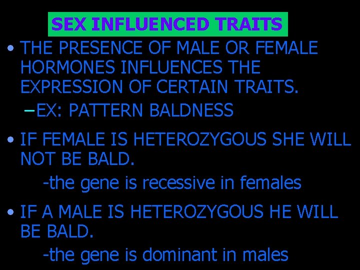 SEX INFLUENCED TRAITS • THE PRESENCE OF MALE OR FEMALE HORMONES INFLUENCES THE EXPRESSION