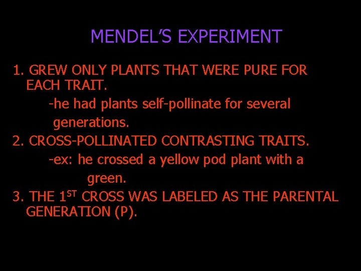 MENDEL'S EXPERIMENT 1. GREW ONLY PLANTS THAT WERE PURE FOR EACH TRAIT. -he had