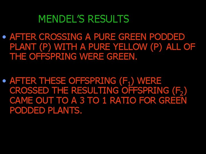 MENDEL'S RESULTS • AFTER CROSSING A PURE GREEN PODDED PLANT (P) WITH A PURE