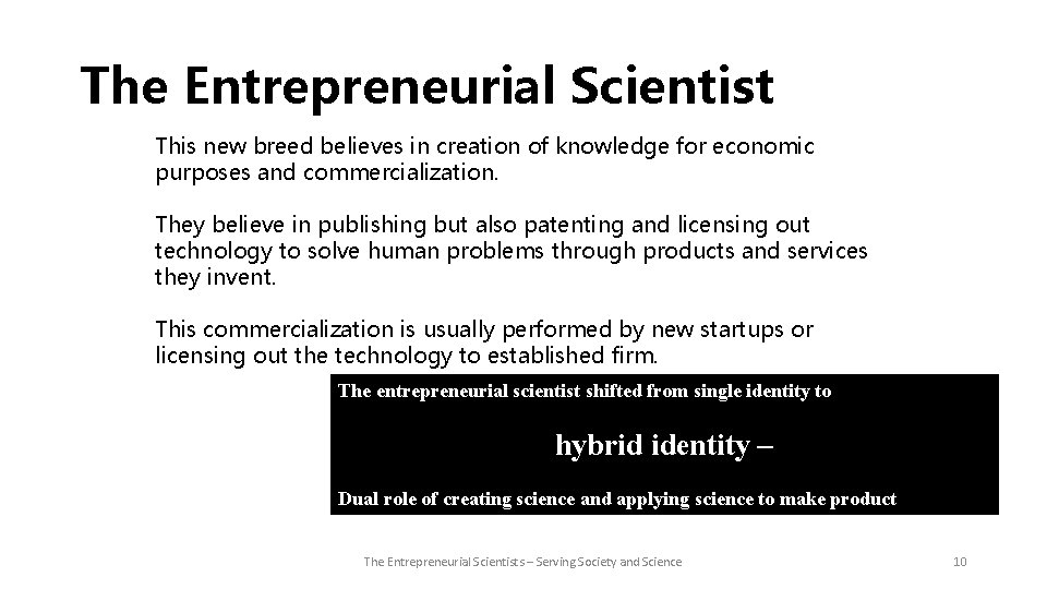 The Entrepreneurial Scientist This new breed believes in creation of knowledge for economic purposes