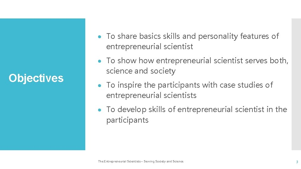 To share basics skills and personality features of entrepreneurial scientist Objectives To show
