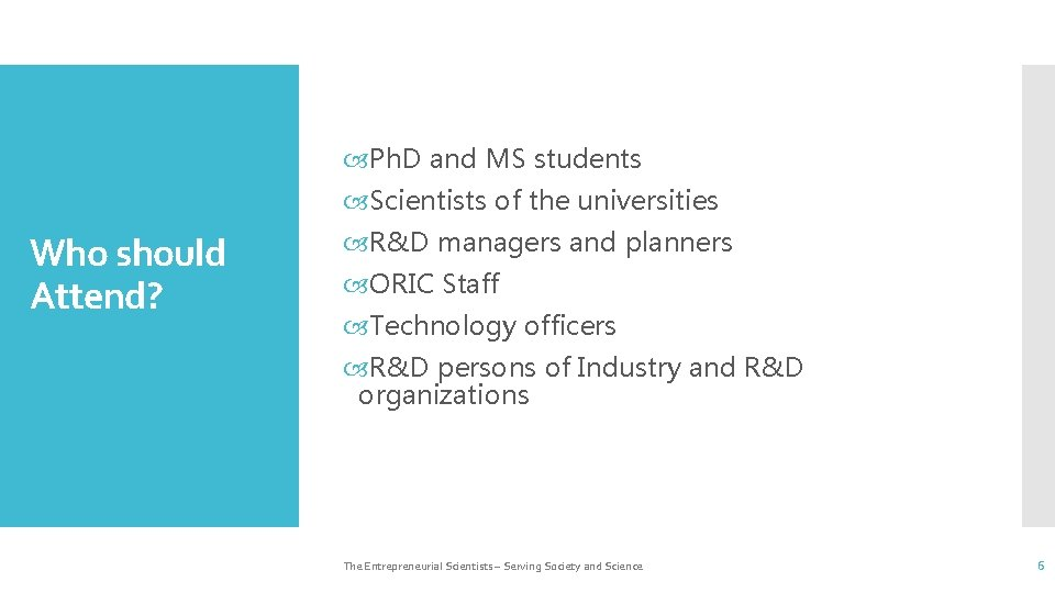 Ph. D and MS students Scientists of the universities Who should Attend? R&D