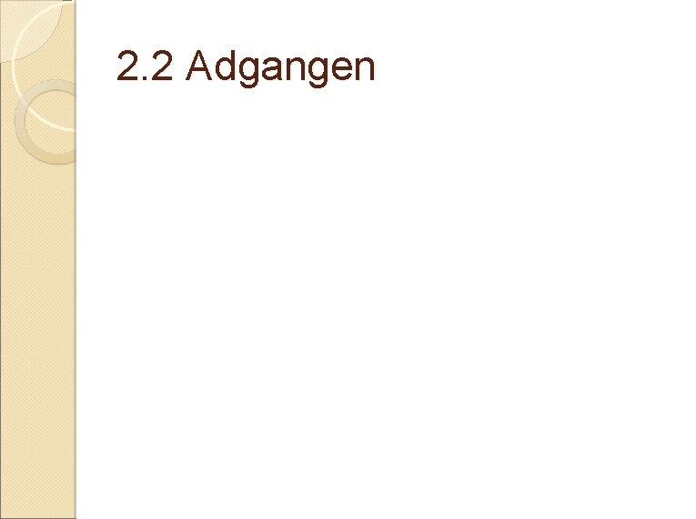 2. 2 Adgangen