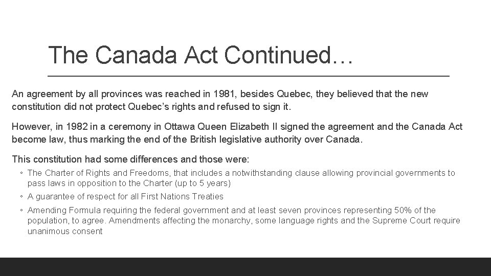 The Canada Act Continued… An agreement by all provinces was reached in 1981, besides