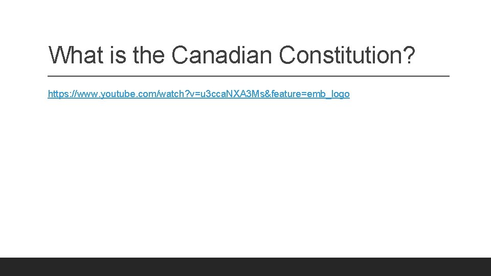 What is the Canadian Constitution? https: //www. youtube. com/watch? v=u 3 cca. NXA 3