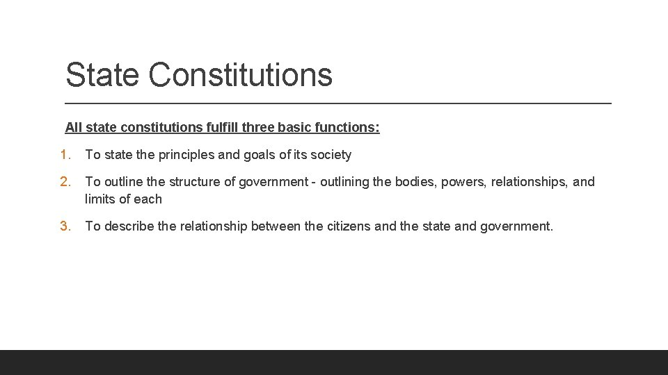 State Constitutions All state constitutions fulfill three basic functions: 1. To state the principles
