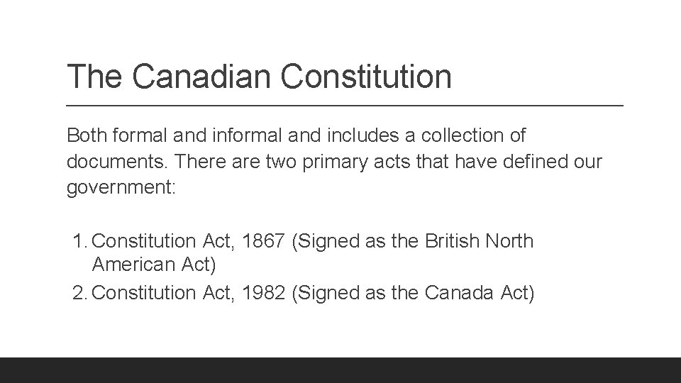 The Canadian Constitution Both formal and includes a collection of documents. There are two