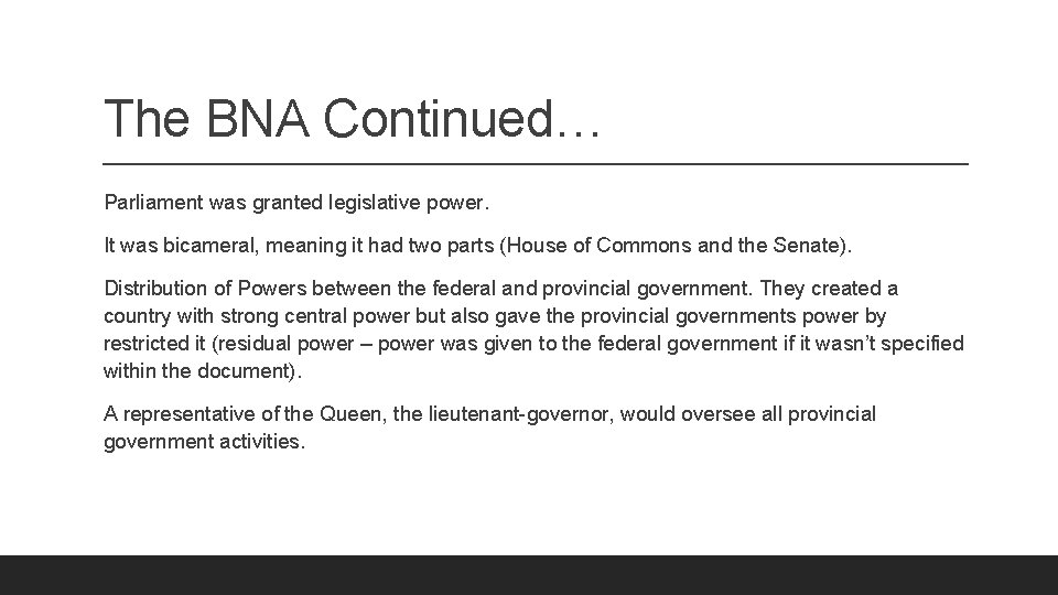 The BNA Continued… Parliament was granted legislative power. It was bicameral, meaning it had