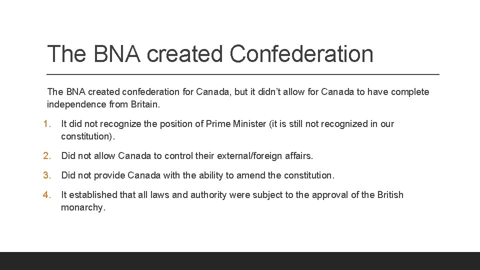 The BNA created Confederation The BNA created confederation for Canada, but it didn't allow