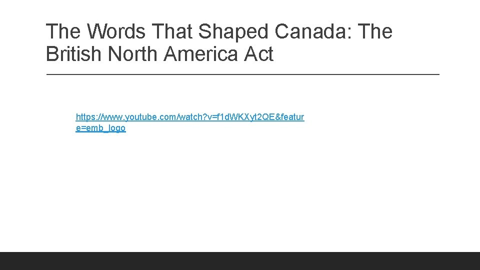 The Words That Shaped Canada: The British North America Act https: //www. youtube. com/watch?