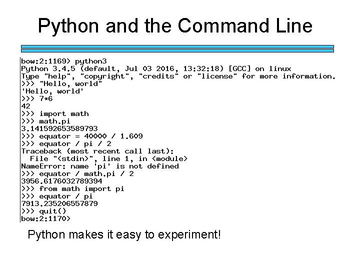 Python and the Command Line Python makes it easy to experiment!