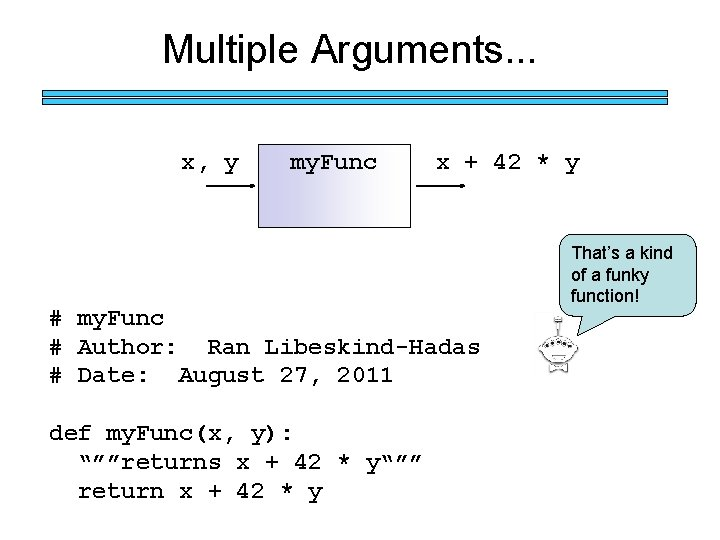 Multiple Arguments. . . x, y my. Func x + 42 * y #