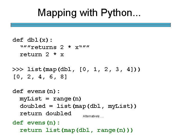 "Mapping with Python. . . def dbl(x): """"""returns 2 * x"""""" return 2 *"