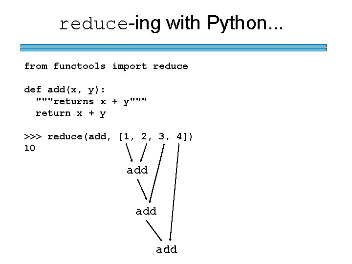 """reduce-ing with Python. . . from functools import reduce def add(x, y): """"""""""""returns x"""