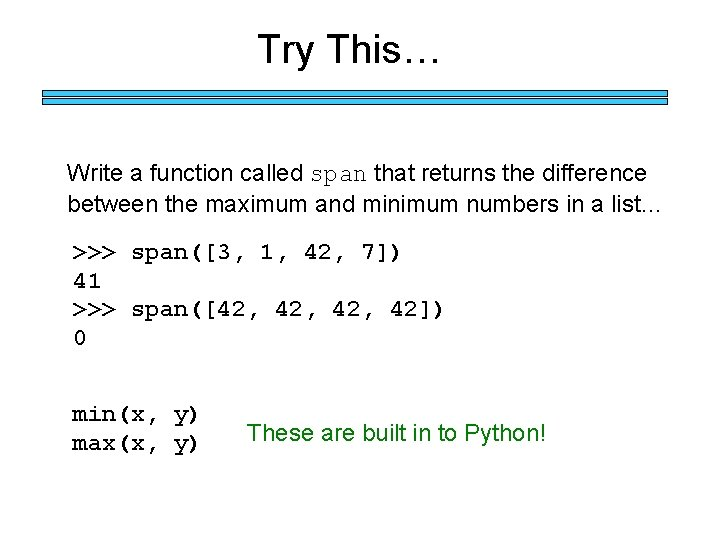 Try This… Write a function called span that returns the difference between the maximum