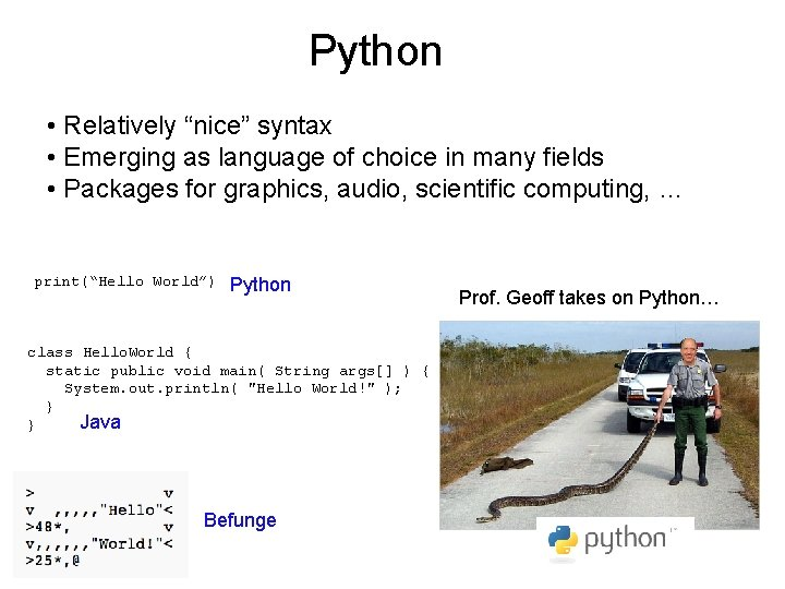 """Python • Relatively """"nice"""" syntax • Emerging as language of choice in many fields"""