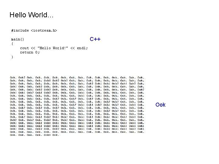 "Hello World… #include <iostream. h> main() { cout << ""Hello World!"" << endl; return"