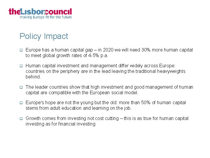 Policy Impact q Europe has a human capital gap – in 2020 we will