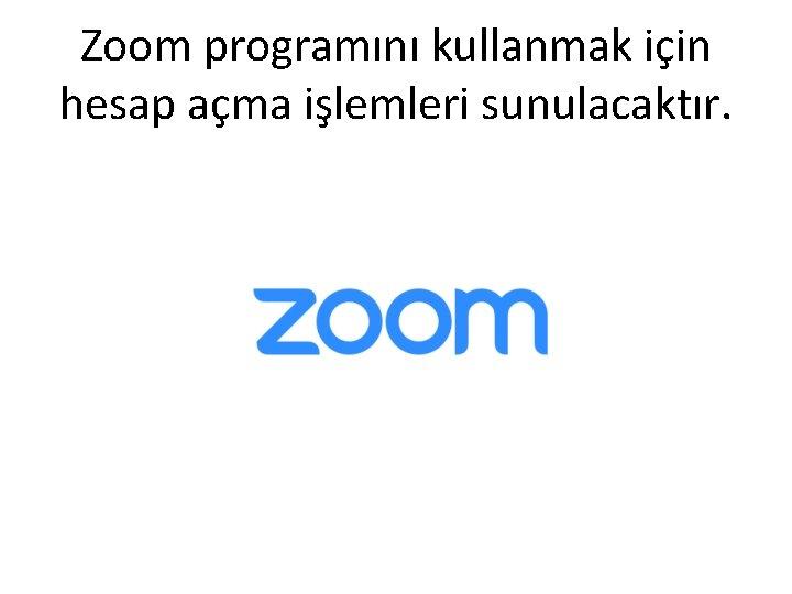 Zoom programını kullanmak için hesap açma işlemleri sunulacaktır.