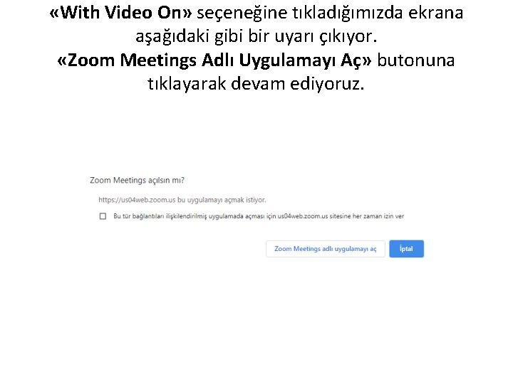 «With Video On» seçeneğine tıkladığımızda ekrana aşağıdaki gibi bir uyarı çıkıyor. «Zoom Meetings
