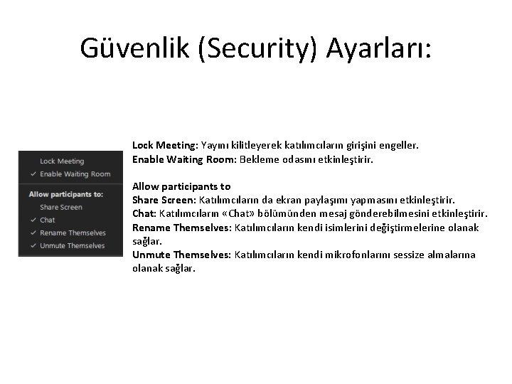 Güvenlik (Security) Ayarları: Lock Meeting: Yayını kilitleyerek katılımcıların girişini engeller. Enable Waiting Room: Bekleme