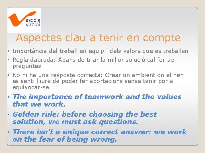 Aspectes clau a tenir en compte • Importància del treball en equip i dels