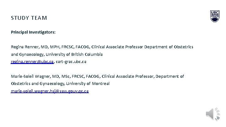 STUDY TEAM Principal Investigators: Regina Renner, MD, MPH, FRCSC, FACOG, Clinical Associate Professor Department