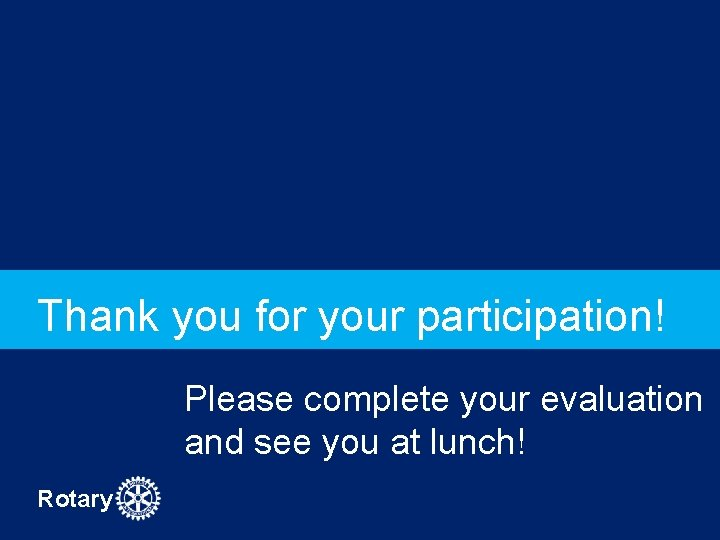 Thank you for your participation! Please complete your evaluation and see you at lunch!